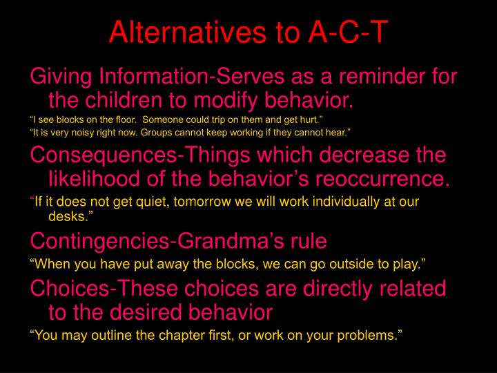 Alternatives to A-C-T