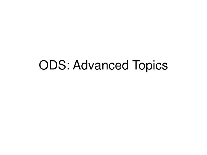 Ods advanced topics