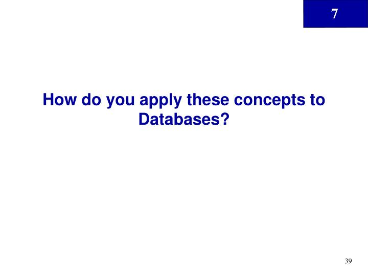 How do you apply these concepts to Databases?