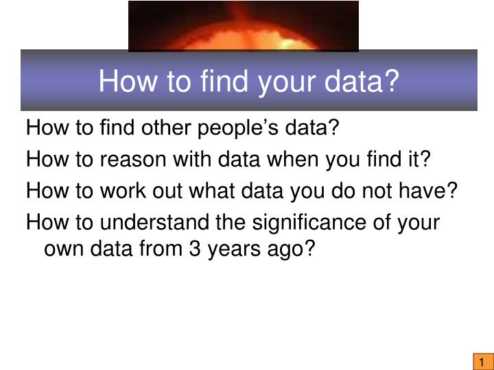 How to find your data?