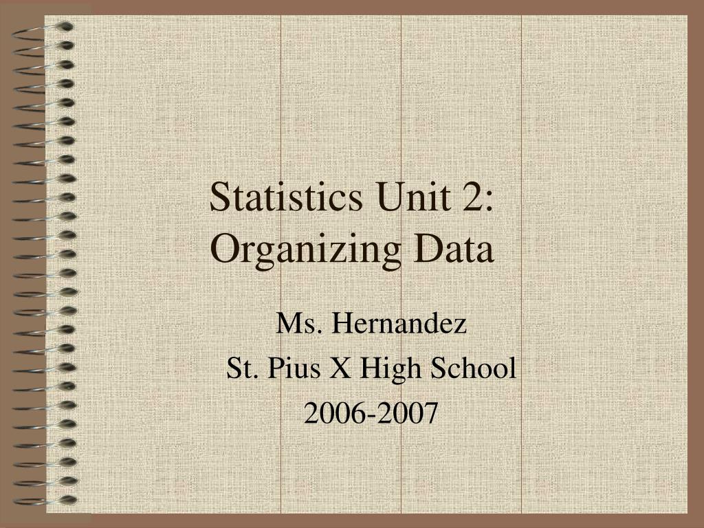 statistics unit 2 organizing data l.
