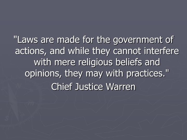 """""""Laws are made for the government of actions, and while they cannot interfere with mere religious beliefs and opinions, they may with practices."""""""