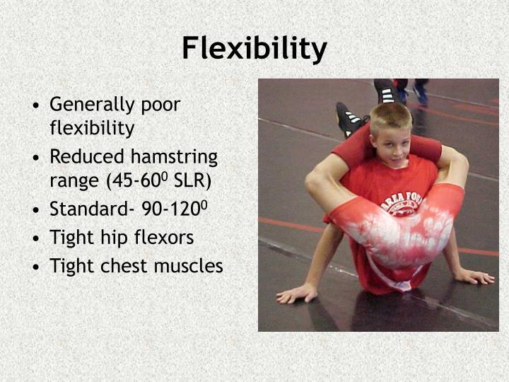 Generally poor flexibility
