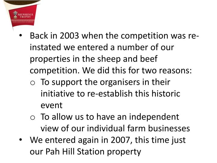 Back in 2003 when the competition was re-instated we entered a number of our properties in the sheep and beef competition. We did this for two reasons: