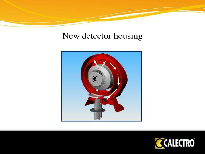 New detector housing