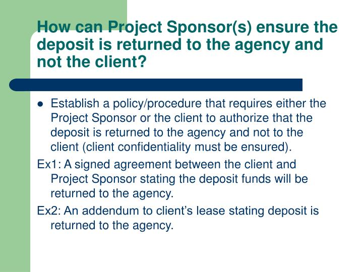 How can Project Sponsor(s) ensure the deposit is returned to the agency and not the client?