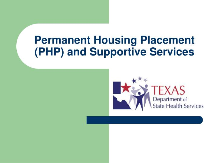 Permanent housing placement php and supportive services