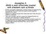 assumption 3 adhd is most effectively treated with stimulants such as ritalin