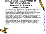 challenging assumptions of the adhd paradigm assumption 1 adhd is a biological disorder