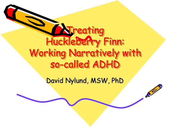 treating huckleberry finn working narratively with so called adhd