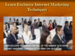 learn exclusive internet marketing techniques