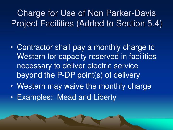 Charge for Use of Non Parker-Davis Project Facilities (Added to Section 5.4)