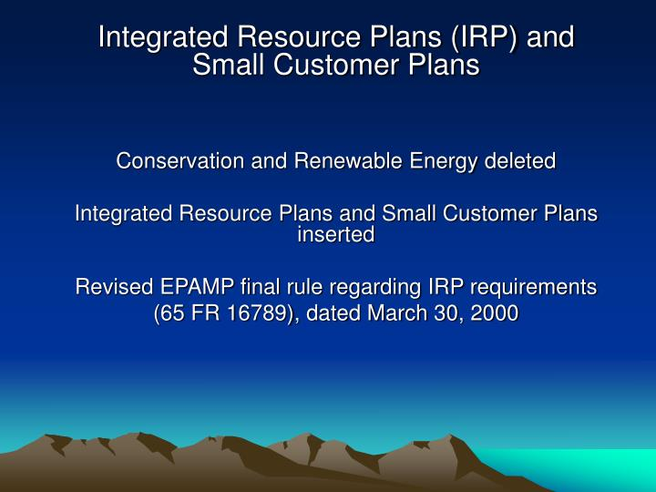 Integrated Resource Plans (IRP) and Small Customer Plans