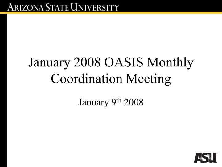 January 2008 oasis monthly coordination meeting