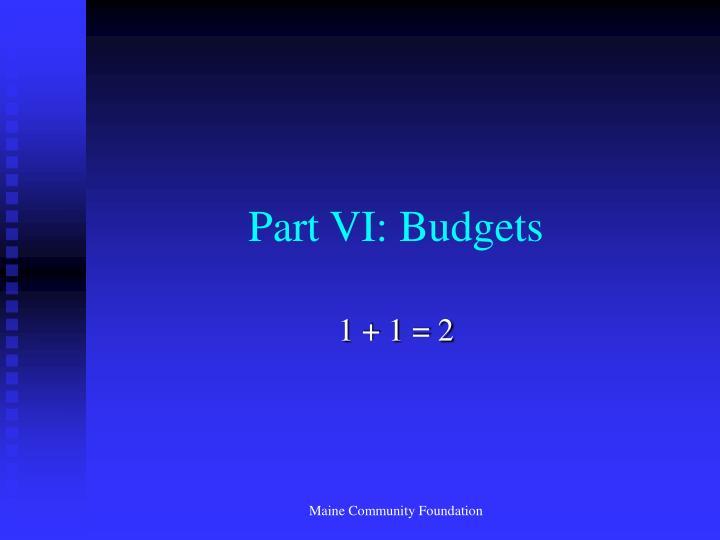 Part VI: Budgets
