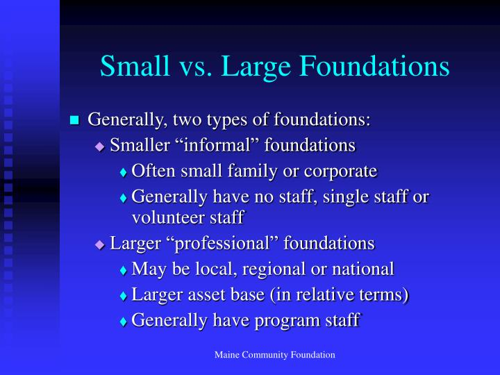 Small vs. Large Foundations