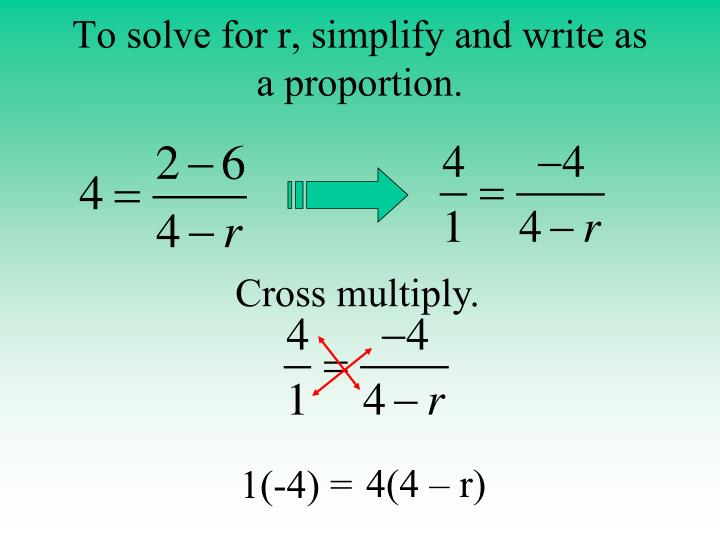 To solve for r, simplify and write as a proportion.