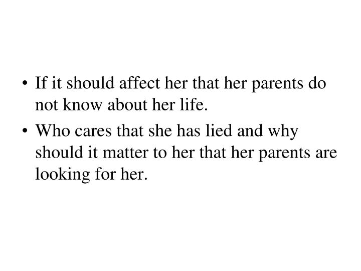 If it should affect her that her parents do not know about her life.