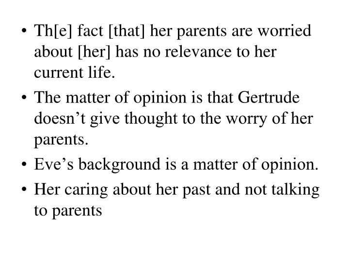 Th[e] fact [that] her parents are worried about [her] has no relevance to her current life.