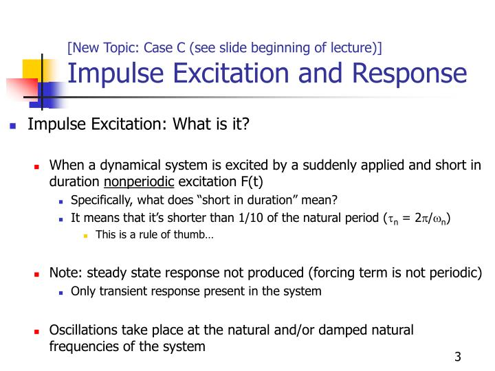 New topic case c see slide beginning of lecture impulse excitation and response