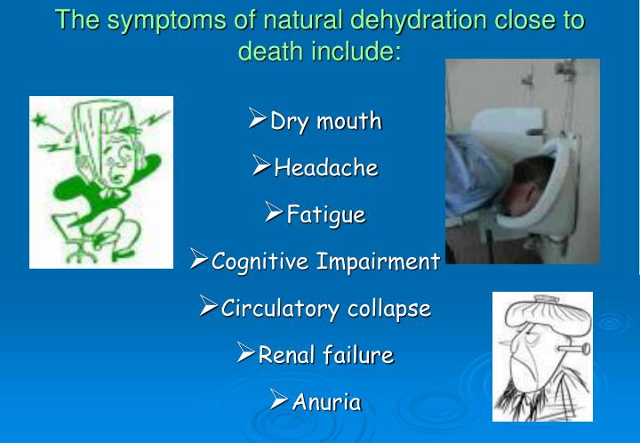 The symptoms of natural dehydration close to death include: