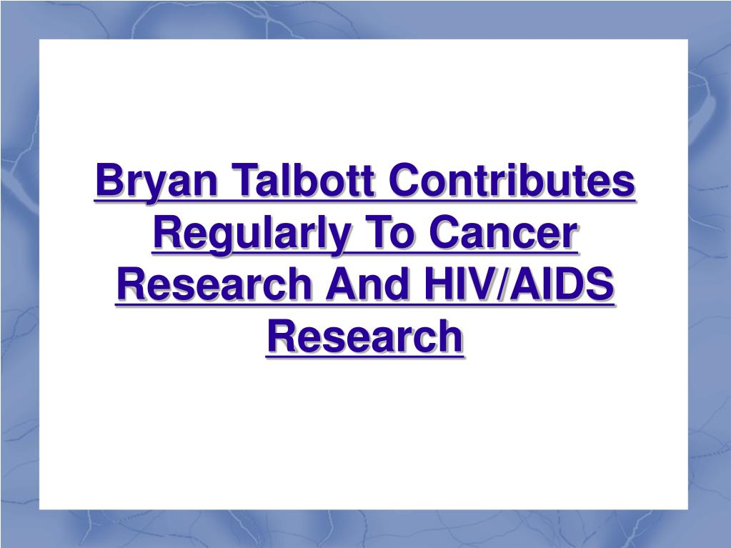 Bryan Talbott Contributes Regularly To Cancer Research And HIV/AIDS Research