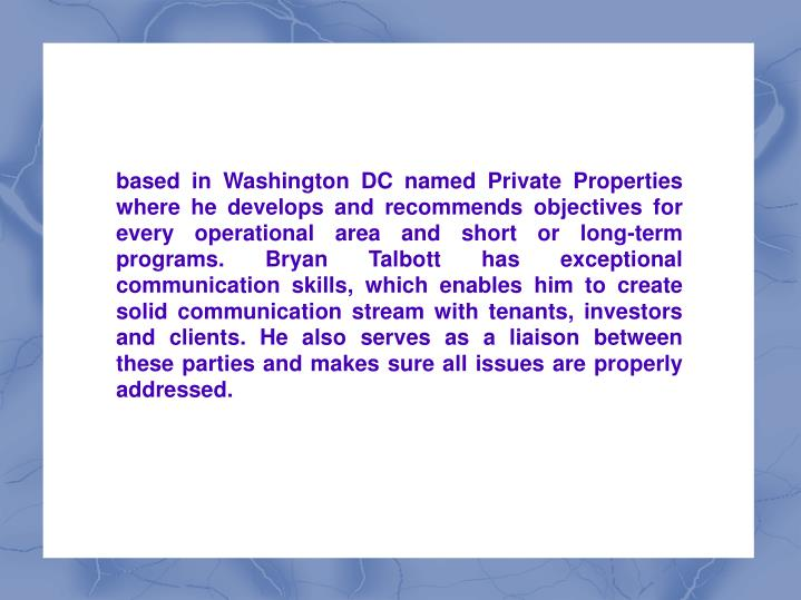 Based in Washington DC named Private Properties where he develops and recommends objectives for ever...