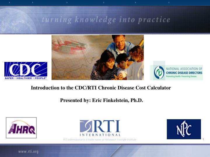 introduction to the cdc rti chronic disease cost calculator presented by eric finkelstein ph d n.