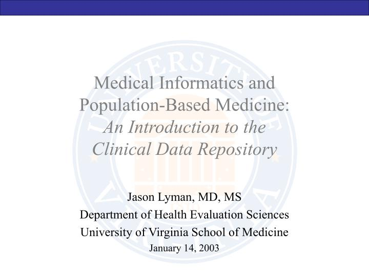 medical informatics and population based medicine an introduction to the clinical data repository n.