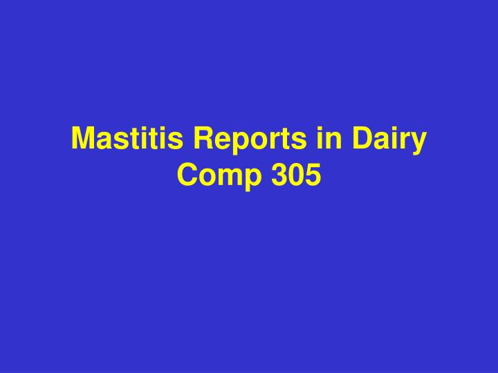 mastitis reports in dairy comp 305 n.