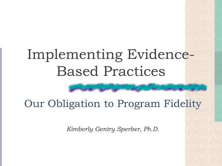the impacts of implementing evidence based practice Background implementation of evidence-based practice (ebp) is regarded as core competence to improve healthcare quality in the current study, we investigated the ebp of six groups of professionals: physicians, nurses, pharmacists, physical therapists, technicians, and other allied healthcare personnel.