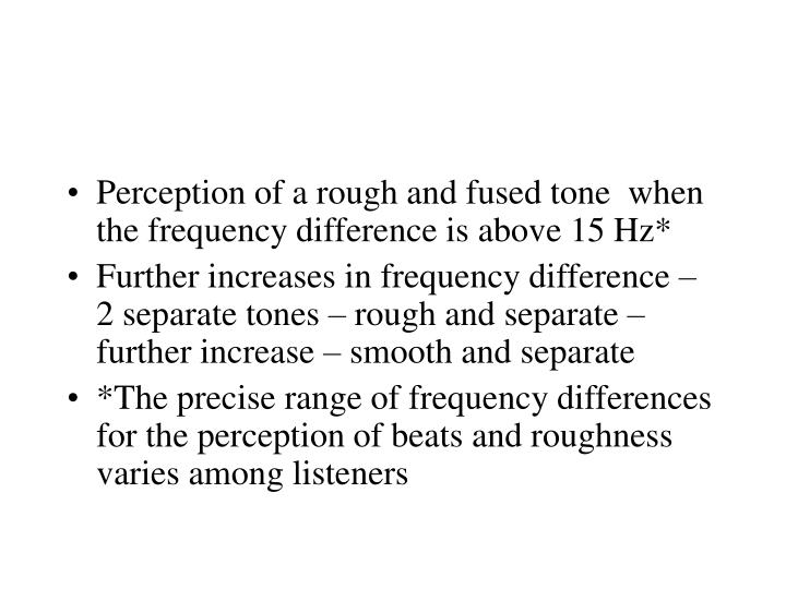 Perception of a rough and fused tone  when the frequency difference is above 15 Hz*