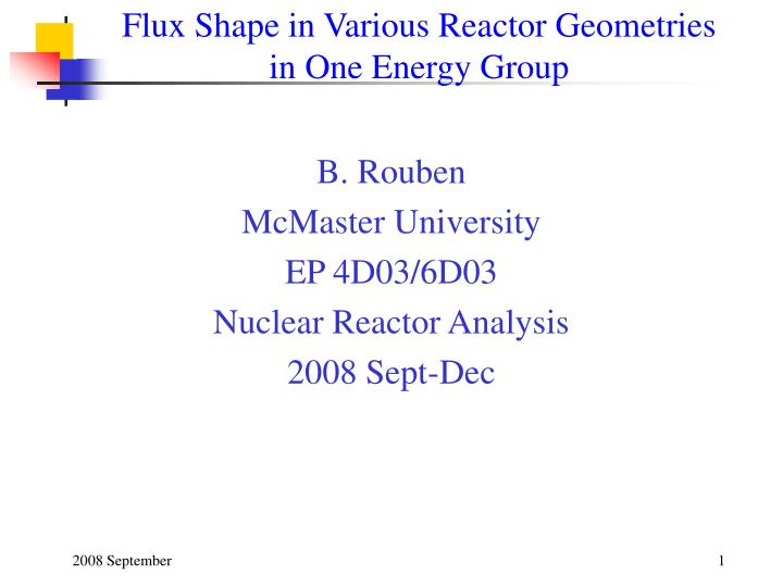 flux shape in various reactor geometries in one energy group n.