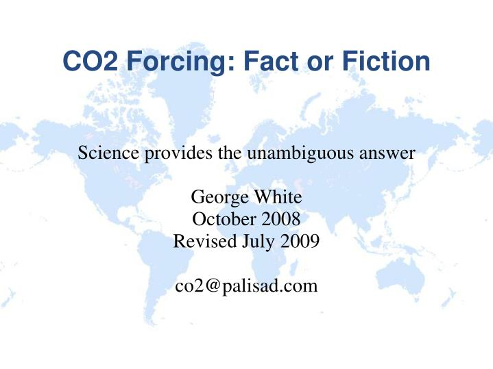 science provides the unambiguous answer george white october 2008 revised july 2009 co2@palisad com n.