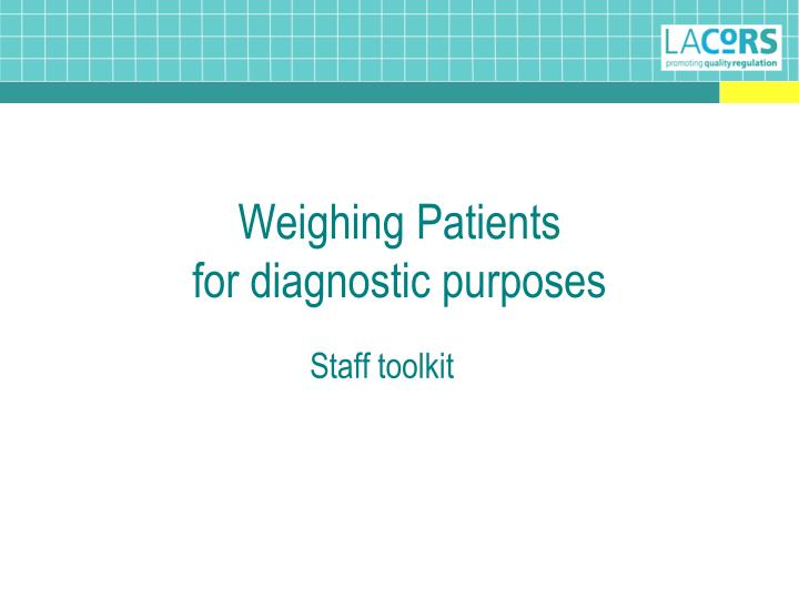 weighing patients for diagnostic purposes n.
