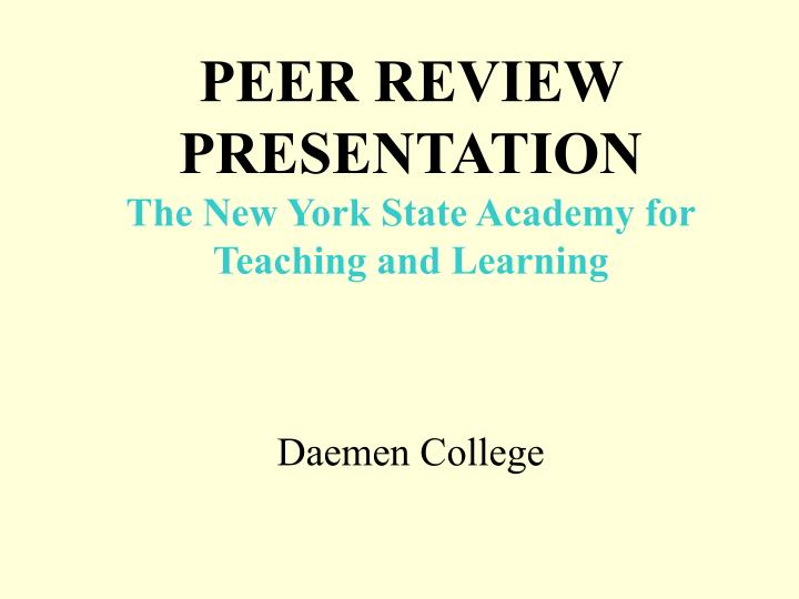 peer review presentation the new york state academy for teaching and learning daemen college n.