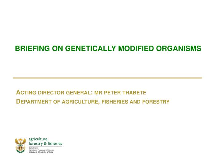 Briefing on genetically modified organisms