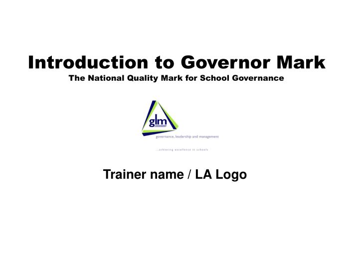 introduction to governor mark the national quality mark for school governance n.