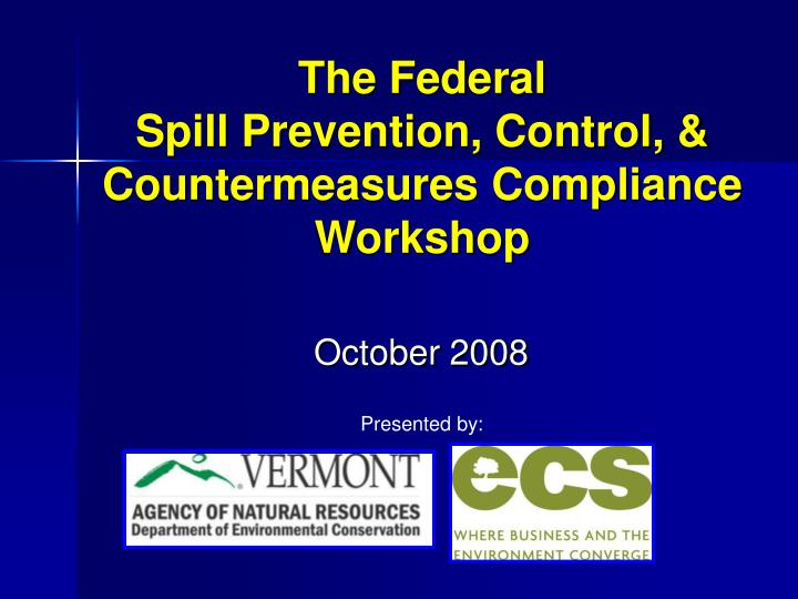 The federal spill prevention control countermeasures compliance workshop