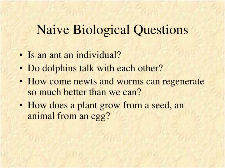 Naive Biological Questions