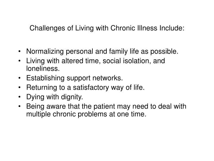 Challenges of Living with Chronic Illness Include: