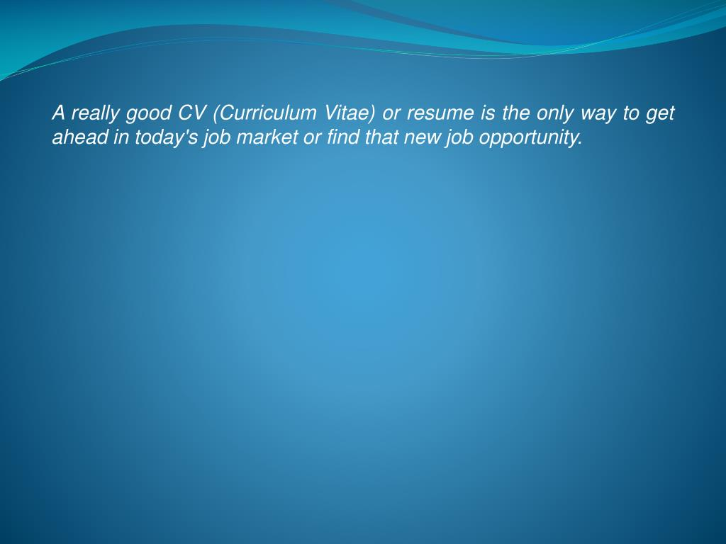 A really good CV (Curriculum Vitae) or resume is the only way to get ahead in today's job market or find that new job opportunity.