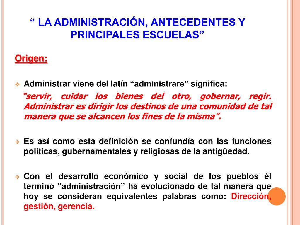 """"""" LA ADMINISTRACIÓN, ANTECEDENTES Y  PRINCIPALES ESCUELAS"""""""