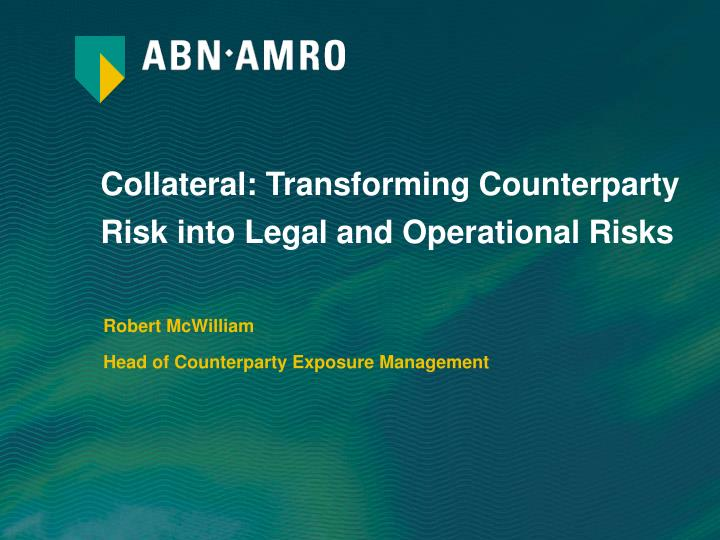 collateral transforming counterparty risk into legal and operational risks n.