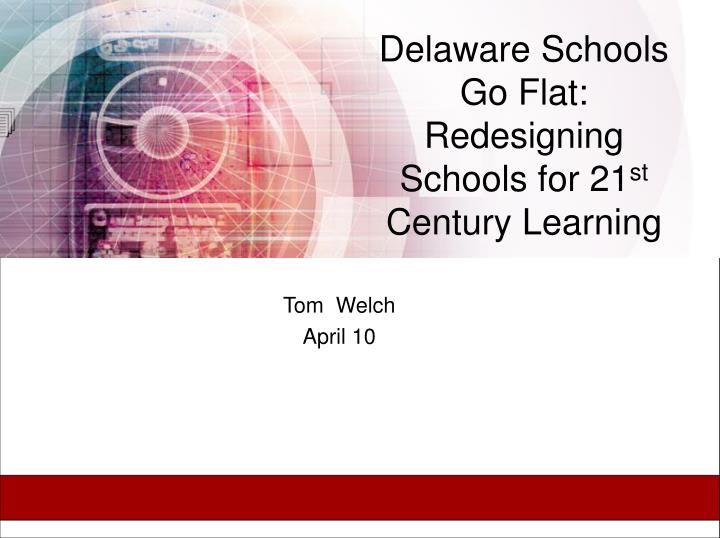 delaware schools go flat redesigning schools for 21 st century learning n.
