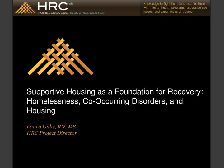 Supportive Housing as a Foundation for Recovery: Homelessness, Co-Occurring Disorders, and Housing