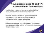 young people aged 16 and 17 extended brief interventions