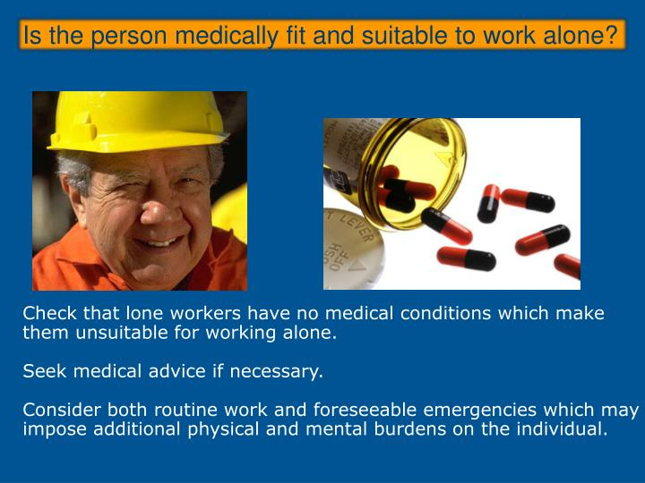 Is the person medically fit and suitable to work alone?