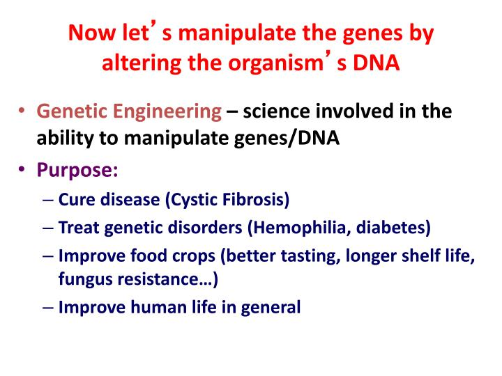 the manipulation of dna to enhance the human race Manipulation, and 3) human germline manipulation cloning: cloning uses the dna of an existing individual to create a new individual the best-known example is dolly.