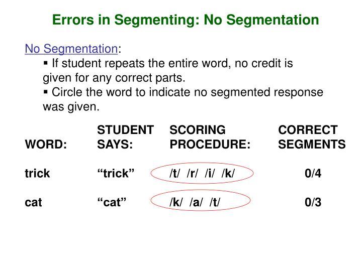 Errors in Segmenting: No Segmentation